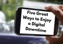 Five Great Ways to Enjoy a Digital Downtime