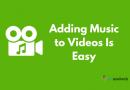 Adding Music to Videos Is Easy If You Know the Basics